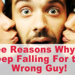 Three Reasons Why You Keep Falling For the Wrong Guy
